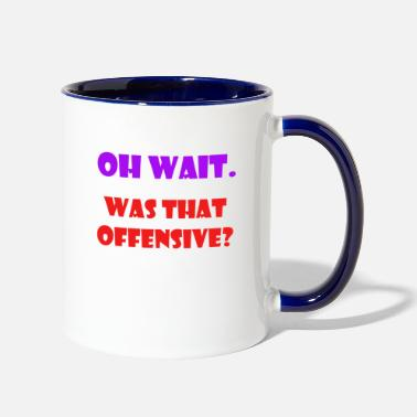 Offensive was that offensive - Two-Tone Mug