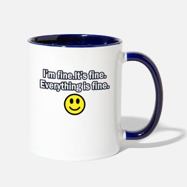 Fine It's fine I'm fine Everything is fine - Two-Tone Mug