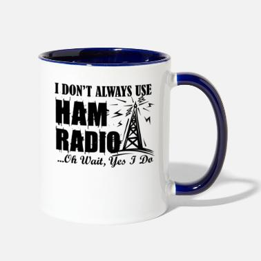 Radio I Don't Always Use Ham Radio Mug - Two-Tone Mug