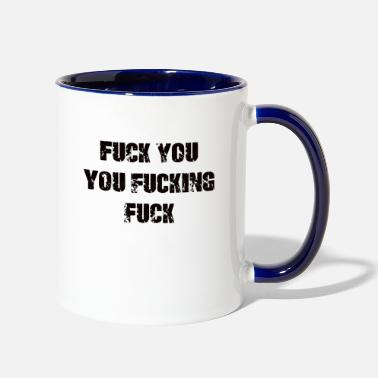 Fuck You Fuck You You Fucking Fuck - Two-Tone Mug