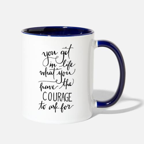 You Get In Life What You Have The Courage To Ask F By Karedok