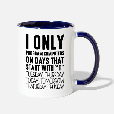 Program-what-you-do i only program computers on days that st - Two-Tone Mug