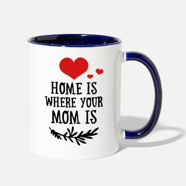 Funny Valetines Day Mother's Day: Home is where your Mom is - Two-Tone Mug