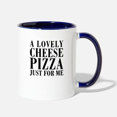 Cheese A LOVELY CHEESE PIZZA JUST FOR ME - Two-Tone Mug