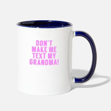 Don't Make Me Text My Grandma - Two-Tone Mug