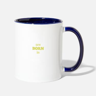 Born In are born in - Two-Tone Mug