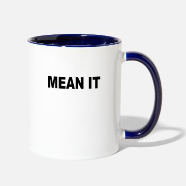 Meaning MEAN IT - Two-Tone Mug