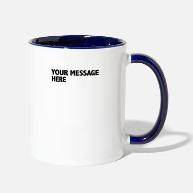 Short Message Your message - Two-Tone Mug