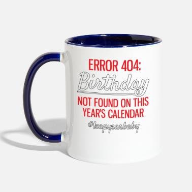 Funny Error 404 Birthday Not Found Leap Year - Two-Tone Mug