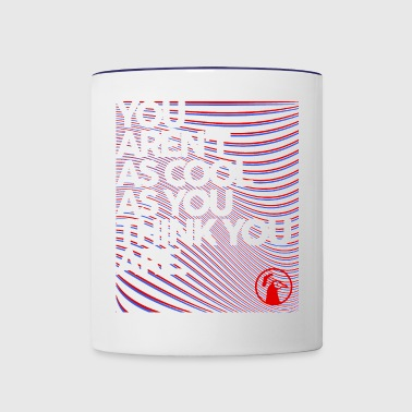 You Aren't As Cool As You Think You Are - Contrast Coffee Mug