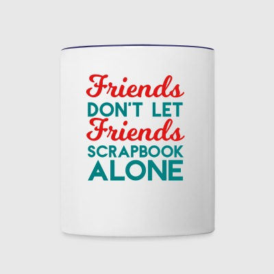 Friends Don't Let Friends Scrapbook Alone - Contrast Coffee Mug