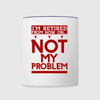 I'm Retired From Now On Not My Problem - Contrast Coffee Mug