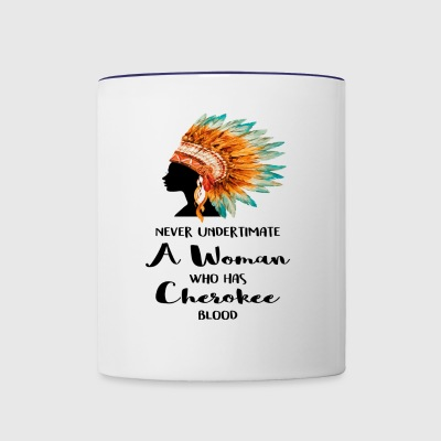 Never Underestimate A Woman Who has Cherokee blood - Contrast Coffee Mug