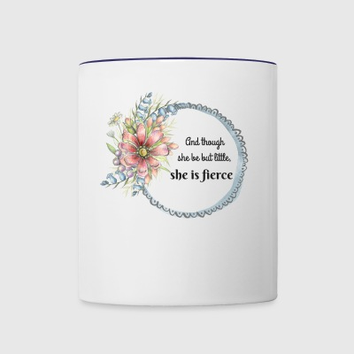 And Though She Be But Little, She is FIERCE - Contrast Coffee Mug