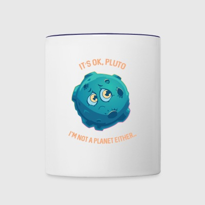 It's Ok Pluto I'm Not A Planet Either Space - Contrast Coffee Mug