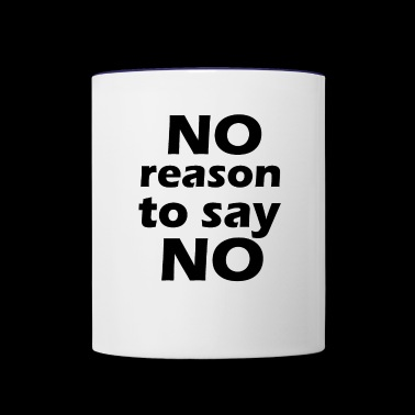 no reason to say no - Contrast Coffee Mug