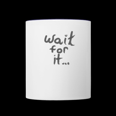 Wait for it... - Contrast Coffee Mug