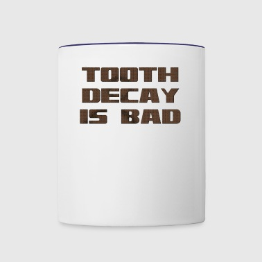 Tooth decay is bad - Contrast Coffee Mug