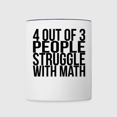 4 Out of 3 People Struggle With Math - Contrast Coffee Mug