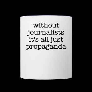 Without Journalists It Is All Propaganda - Contrast Coffee Mug