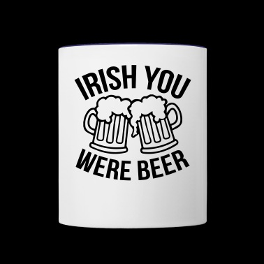 Irish you were beer - Contrast Coffee Mug
