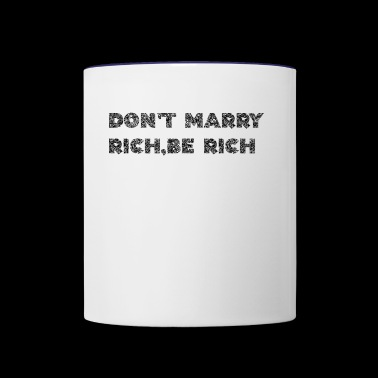 Don't marry rich,be rich - Contrast Coffee Mug