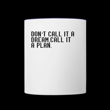 Don't call it a dream,call it a plan. - Contrast Coffee Mug