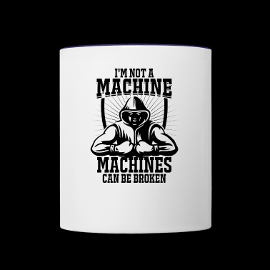 I'm not a machine, machines can be broken! - Contrast Coffee Mug