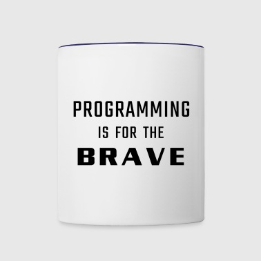 Programming is for the BRAVE - Contrast Coffee Mug