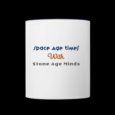 Space age times with Stone age minds. - Contrast Coffee Mug