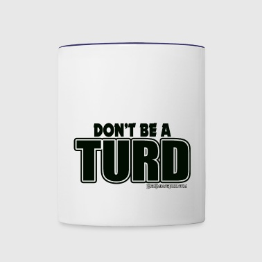 Don't be a TURD - Contrast Coffee Mug