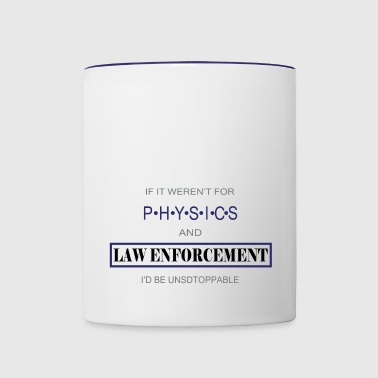 If It Weren't For Physics And Law Enforcement - Contrast Coffee Mug