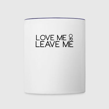 Love Me or Leave Me - Contrast Coffee Mug