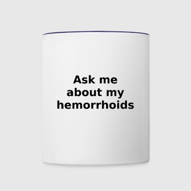 Ask me about my hemorrhoids - Contrast Coffee Mug