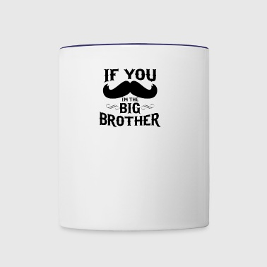 If You Mustache I m The Big Brother - Contrast Coffee Mug