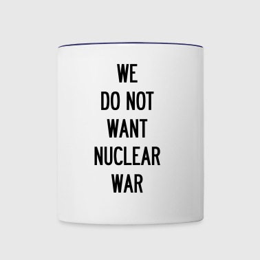We Do Not Want Nuclear War - Contrast Coffee Mug