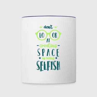 Don't Look at Creating Space as being Selfish - Contrast Coffee Mug