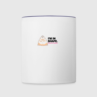 I'm In Great Shape,Round Is Shape! - Contrast Coffee Mug