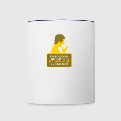 I'm So Good. I Scream Out My Own Name During Sex! - Contrast Coffee Mug