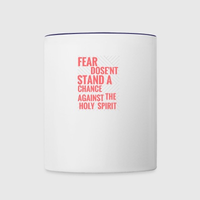 FEAR DOSE'NT STAND A CHANCE AGAINST THE HOLY SPIRI - Contrast Coffee Mug