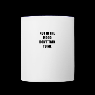 NOT IN THE MOOD - Contrast Coffee Mug