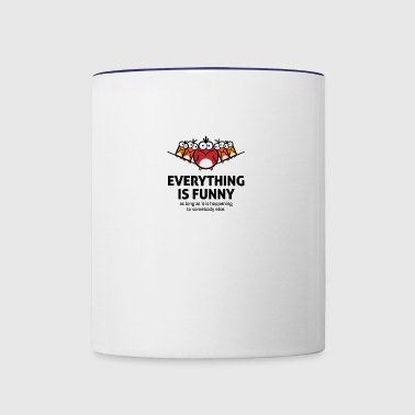 Everything Is Funny When It Happens To Others! - Contrast Coffee Mug