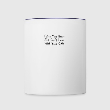 follow your heart but don't lead with your chin - Contrast Coffee Mug