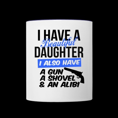 i have a beautiful daughter i also have a gun a sh - Contrast Coffee Mug