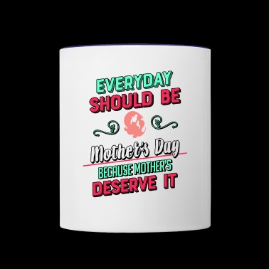Every Day Should Be Mother's Day - Contrast Coffee Mug