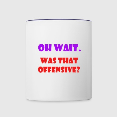 was that offensive - Contrast Coffee Mug