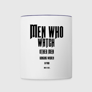 Men who watch other men banging.... - Contrast Coffee Mug