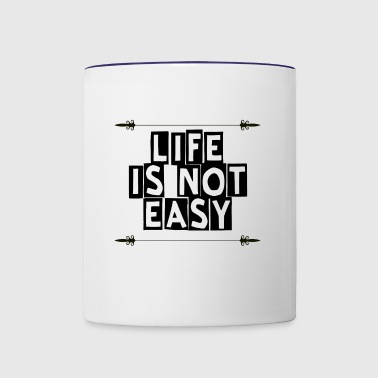 Life Is Not Easy - Contrast Coffee Mug