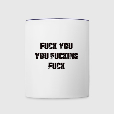 Fuck You You Fucking Fuck - Contrast Coffee Mug