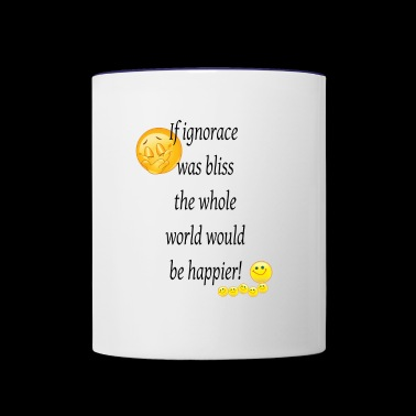 If ignorance was bliss - Contrast Coffee Mug